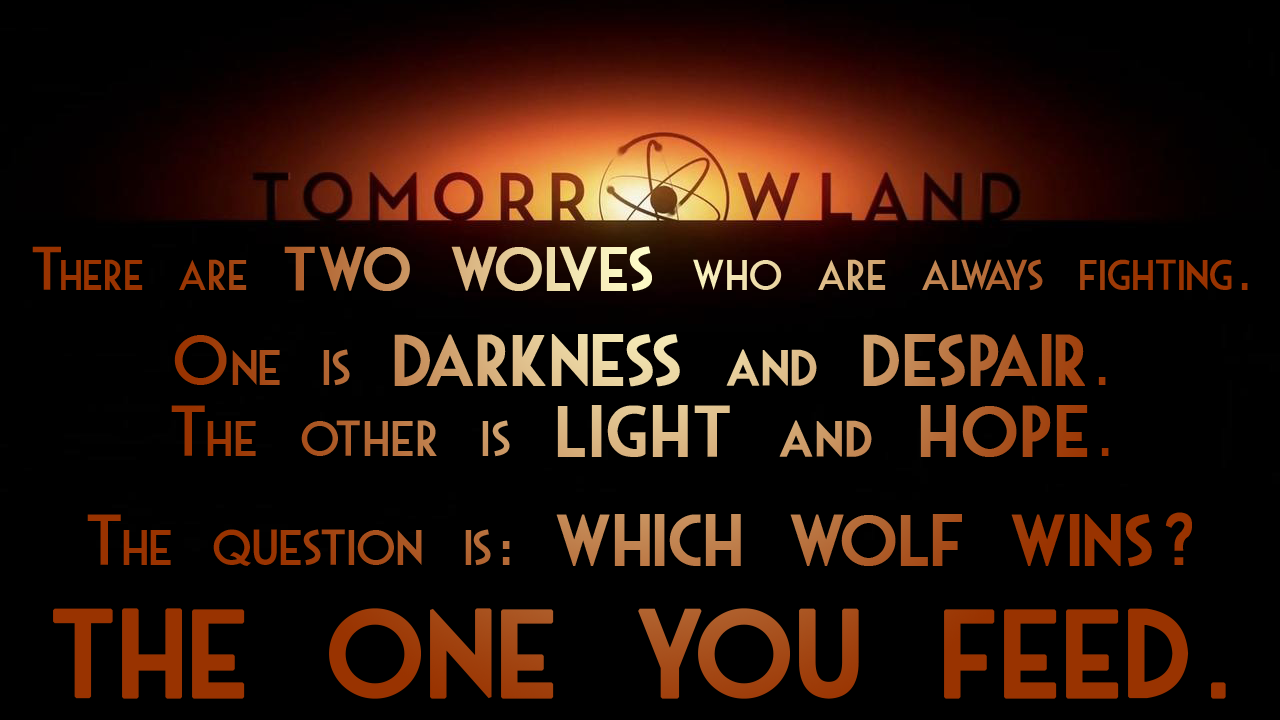 The philosophy of: Tomorrowland – You have a choice, so feed your better wolf