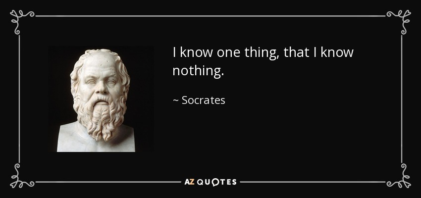 Was Socrates taking the piss when he said this? Isn't saying 'I don't know anything' still a form of knowing something? Instead of 'I don't know anything', would it not have been more accurate to say 'Do I know anything?'?