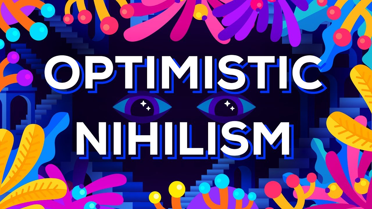 The philosophy of: Optimistic nihilism (and Kurzgesagt – In a Nutshell)